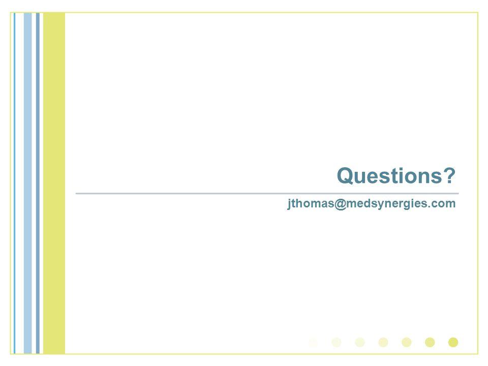 Questions? jthomas@medsynergies.com
