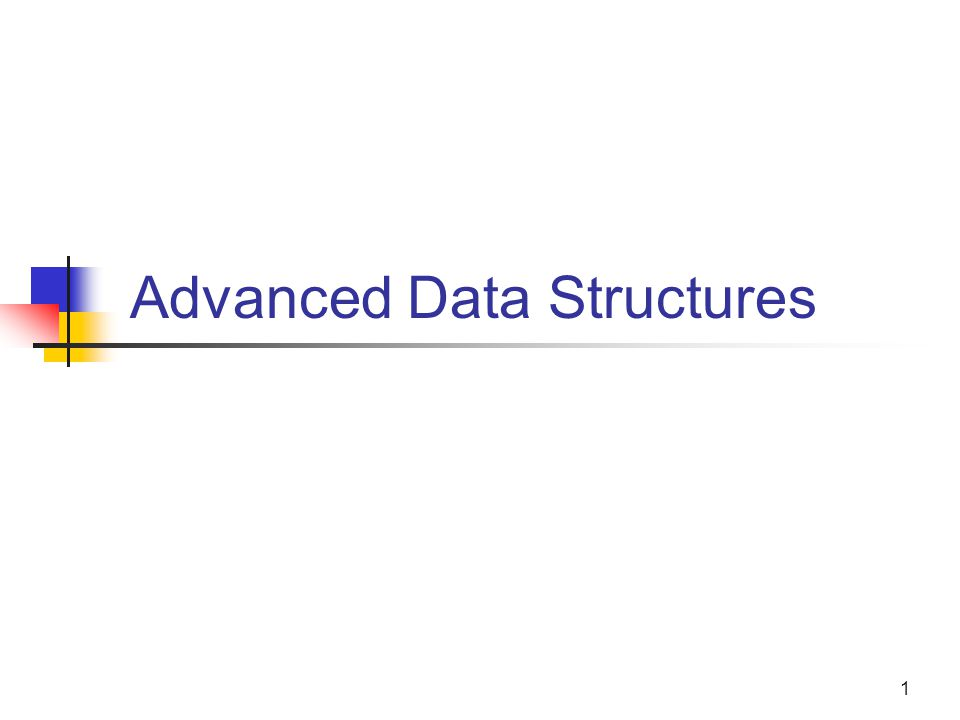 1 Advanced Data Structures