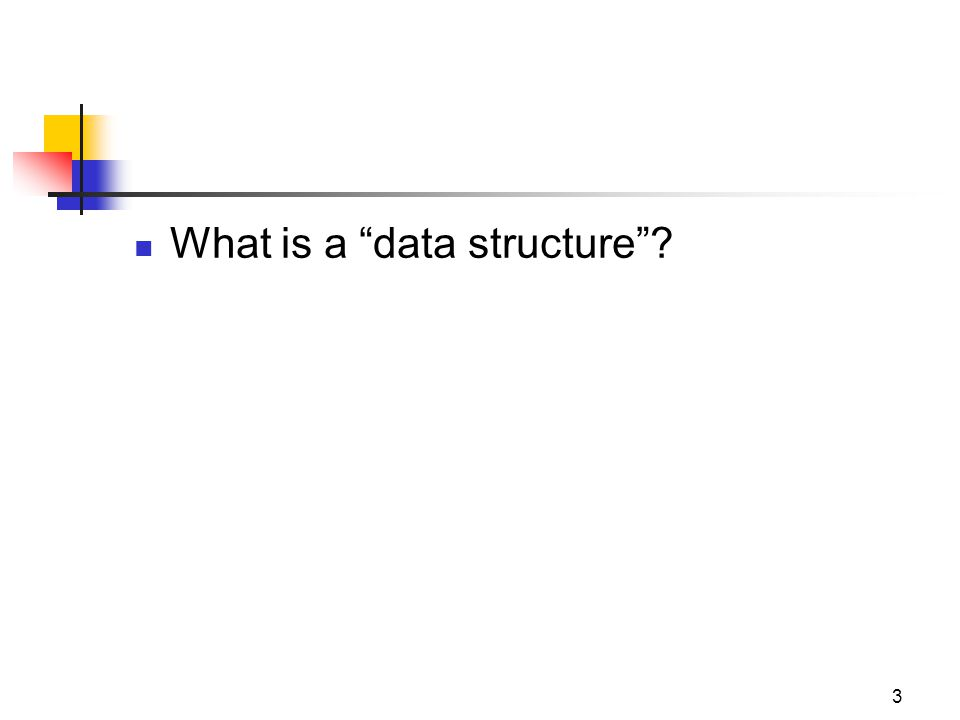 """3 What is a """"data structure""""?"""