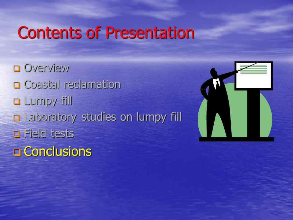  Overview  Coastal reclamation  Lumpy fill  Laboratory studies on lumpy fill  Field tests  Conclusions Contents of Presentation
