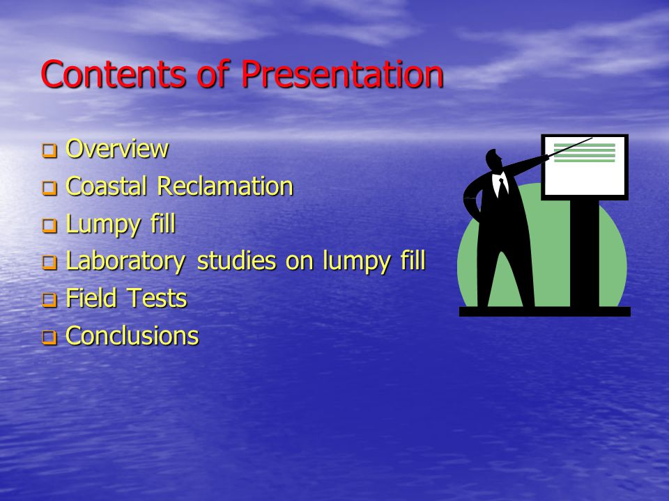 Contents of Presentation  Overview  Coastal Reclamation  Lumpy fill  Laboratory studies on lumpy fill  Field Tests  Conclusions