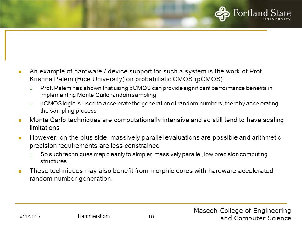 Maseeh College of Engineering and Computer Science Hammerstrom An example of hardware / device support for such a system is the work of Prof. Krishna