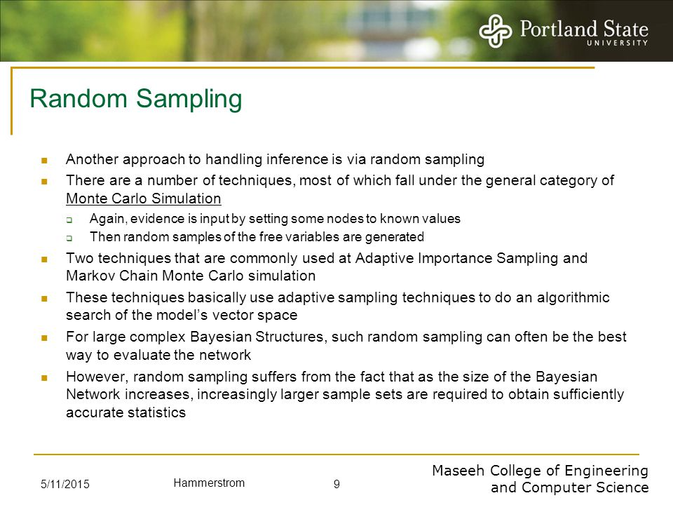 Maseeh College of Engineering and Computer Science Hammerstrom Random Sampling Another approach to handling inference is via random sampling There are