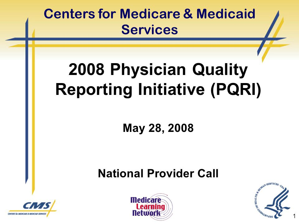 1 2008 Physician Quality Reporting Initiative (PQRI) May 28, 2008 National Provider Call Centers for Medicare & Medicaid Services