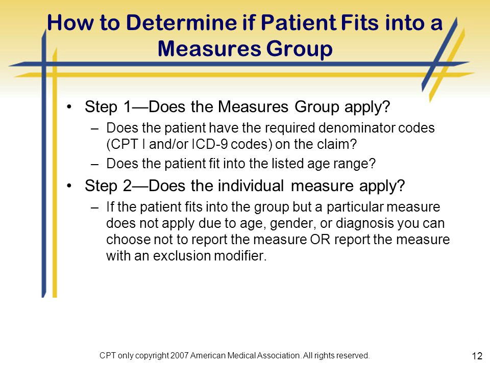 12 How to Determine if Patient Fits into a Measures Group Step 1—Does the Measures Group apply.