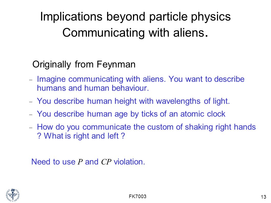 13 FK7003 Implications beyond particle physics Communicating with aliens.