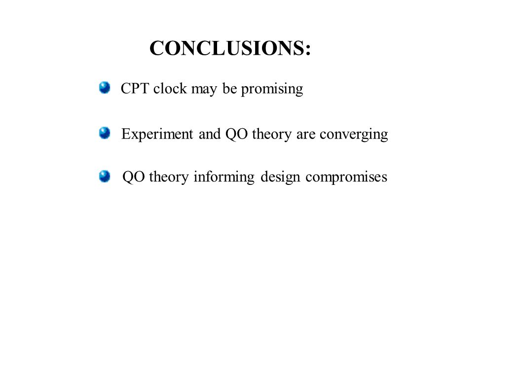 CONCLUSIONS: CPT clock may be promising Experiment and QO theory are converging QO theory informing design compromises