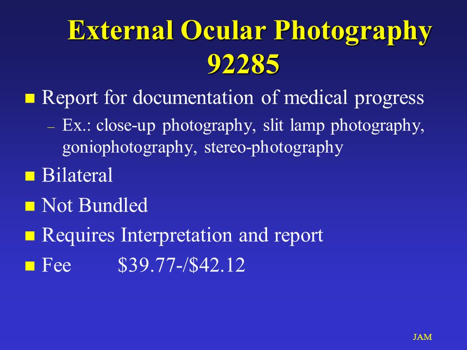 JAM External Ocular Photography 92285 n Report for documentation of medical progress – Ex.: close-up photography, slit lamp photography, goniophotogra
