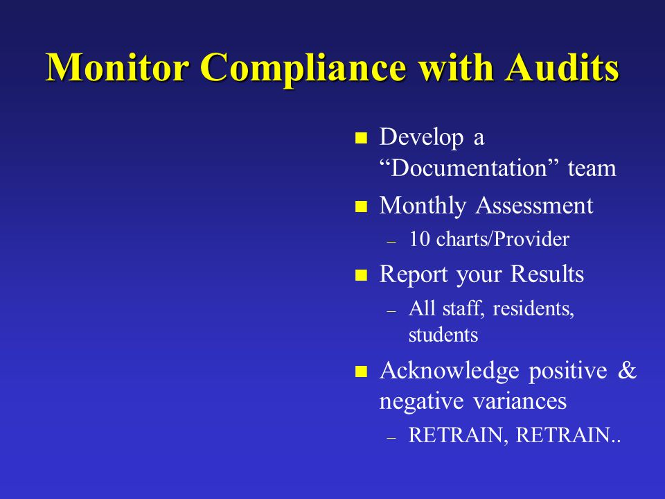 "Monitor Compliance with Audits n Develop a ""Documentation"" team n Monthly Assessment – 10 charts/Provider n Report your Results – All staff, residents"