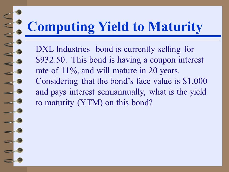 Computing Yield to Maturity DXL Industries bond is currently selling for $932.50.