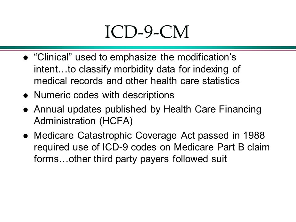 "ICD-9-CM l ""Clinical"" used to emphasize the modification's intent…to classify morbidity data for indexing of medical records and other health care sta"