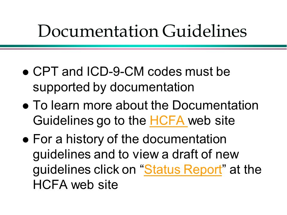 Documentation Guidelines CPT and ICD-9-CM codes must be supported by documentation To learn more about the Documentation Guidelines go to the HCFA web