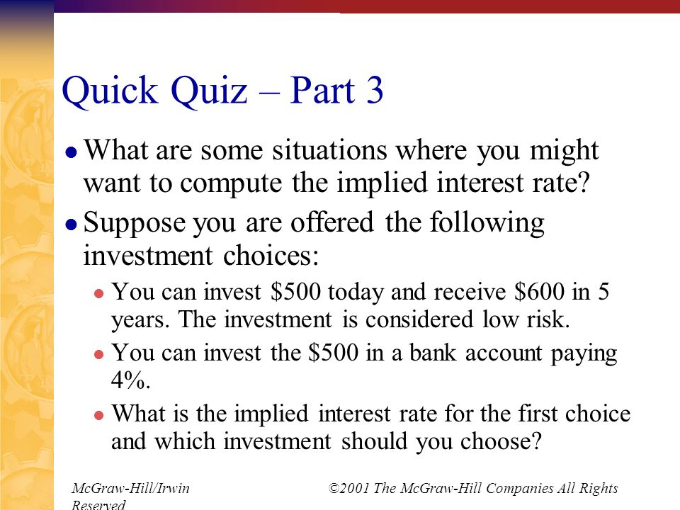 McGraw-Hill/Irwin ©2001 The McGraw-Hill Companies All Rights Reserved Quick Quiz – Part 3 What are some situations where you might want to compute the implied interest rate.