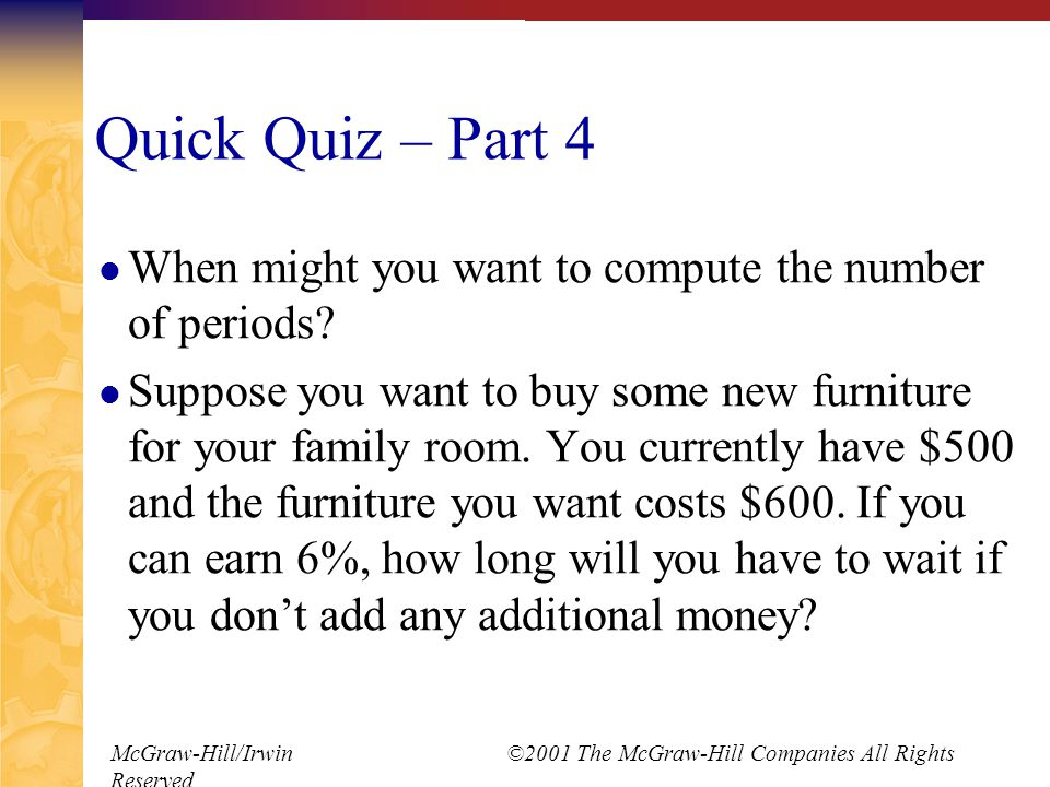 McGraw-Hill/Irwin ©2001 The McGraw-Hill Companies All Rights Reserved Quick Quiz – Part 4 When might you want to compute the number of periods.