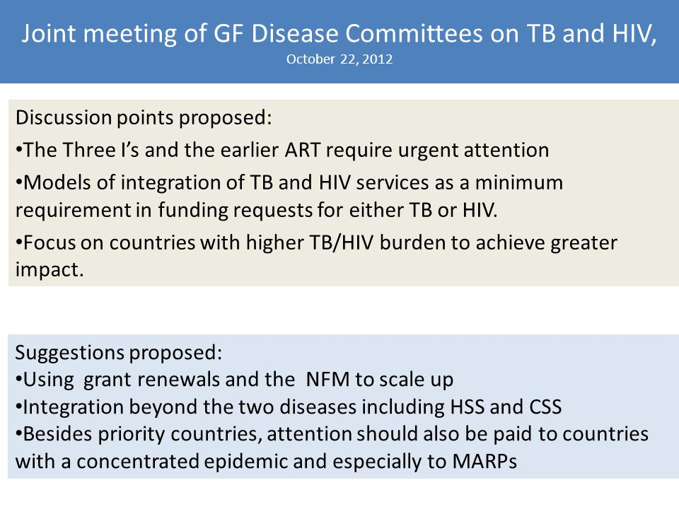 Discussion points proposed: The Three I's and the earlier ART require urgent attention Models of integration of TB and HIV services as a minimum requirement in funding requests for either TB or HIV.
