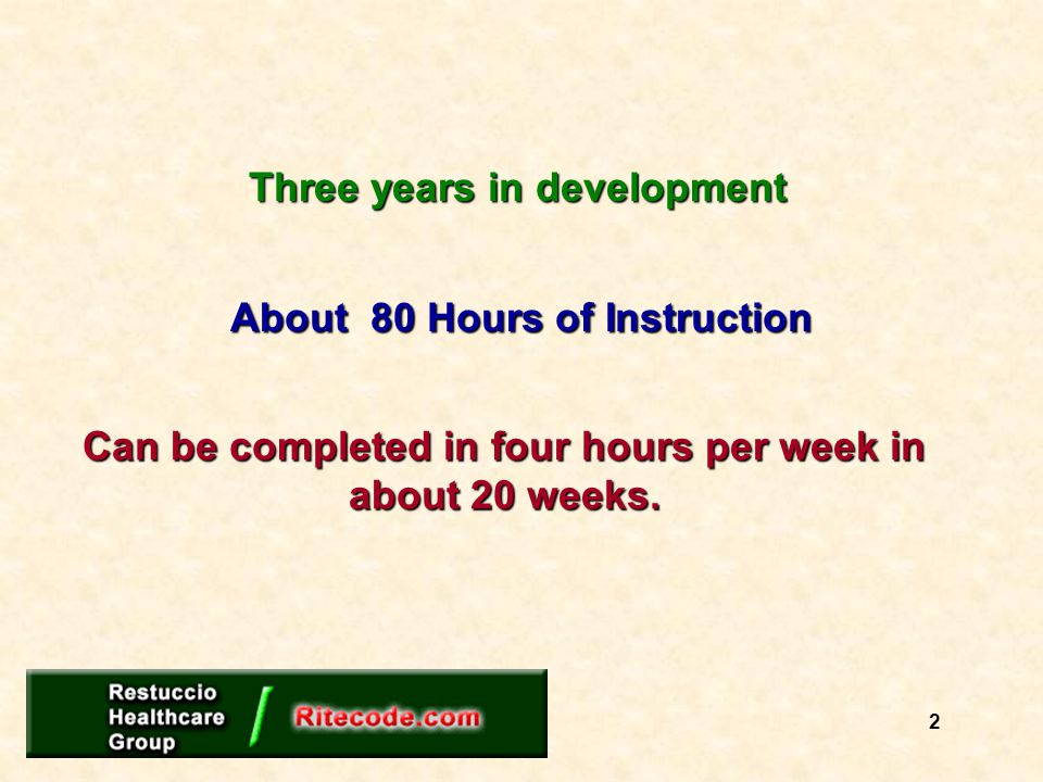 About 80 Hours of Instruction Three years in development Can be completed in four hours per week in about 20 weeks. 2