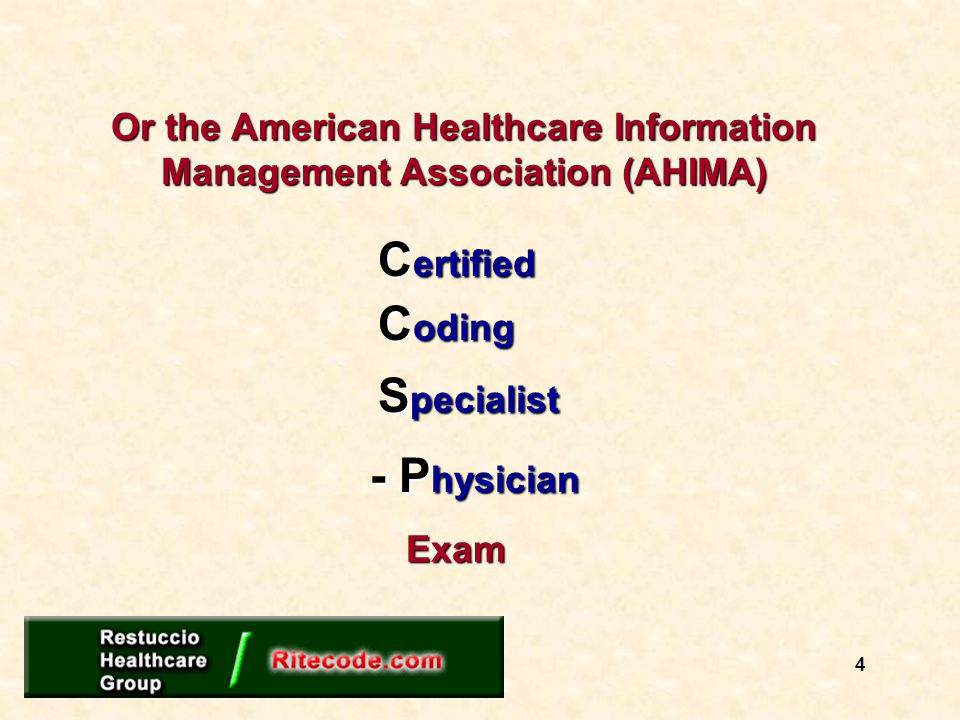 Or the American Healthcare Information Management Association (AHIMA) C ertified S pecialist C oding Exam - P hysician 4