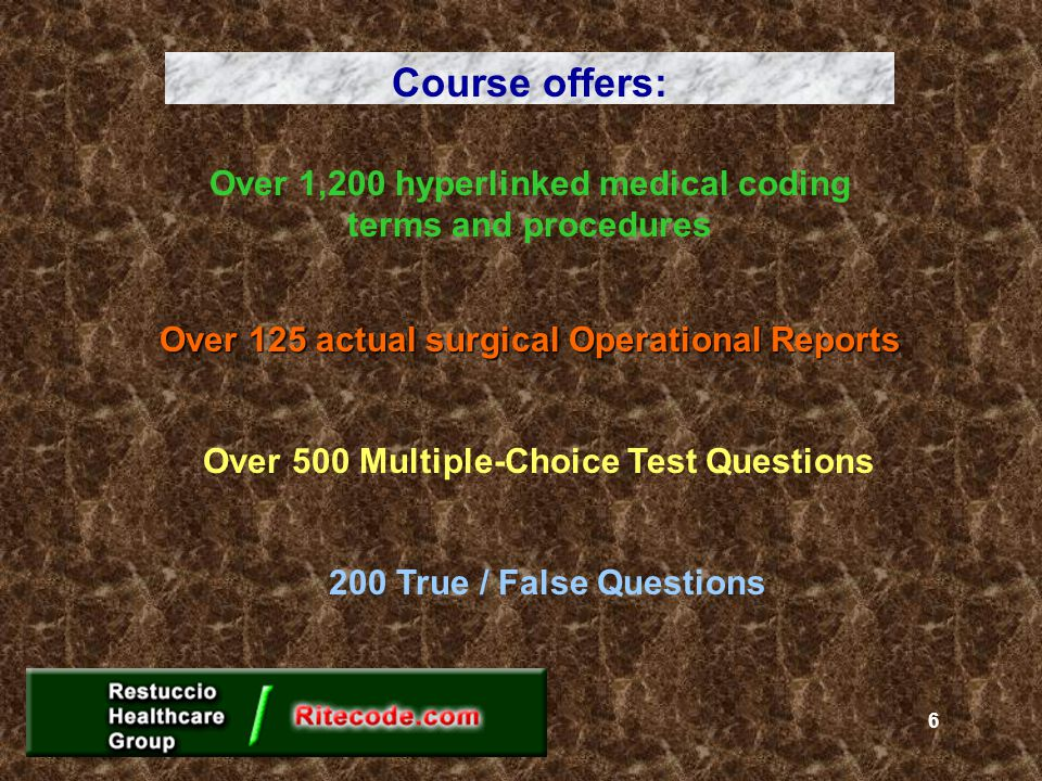 Over 1,200 hyperlinked medical coding terms and procedures Over 125 actual surgical Operational Reports Over 500 Multiple-Choice Test Questions Course