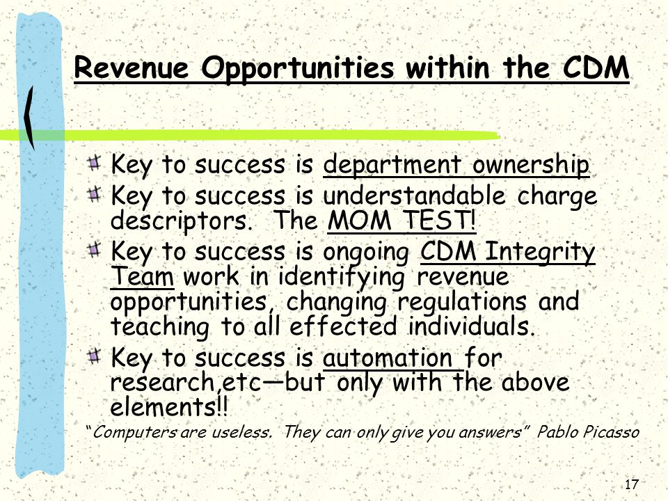 17 Revenue Opportunities within the CDM Key to success is department ownership Key to success is understandable charge descriptors. The MOM TEST! Key