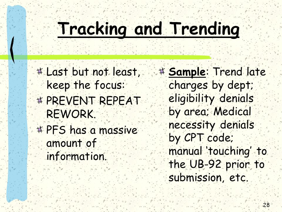 28 Tracking and Trending Last but not least, keep the focus: PREVENT REPEAT REWORK. PFS has a massive amount of information. Sample: Trend late charge