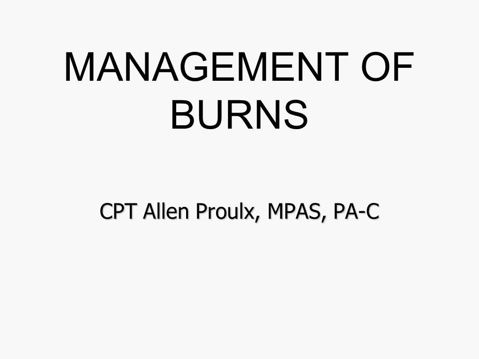 MANAGEMENT OF BURNS CPT Allen Proulx, MPAS, PA-C