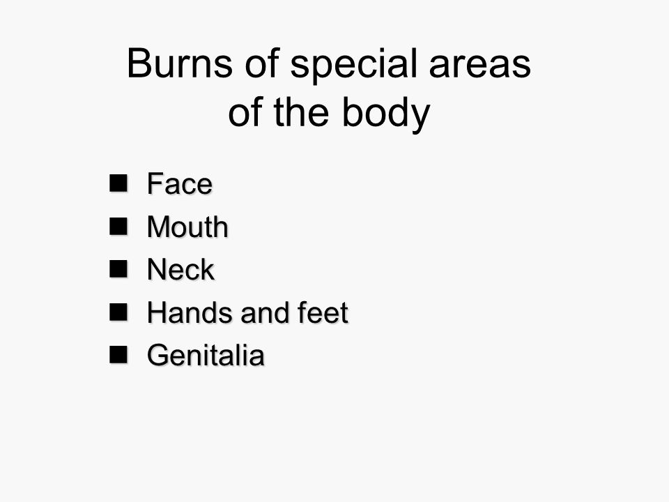 Burns of special areas of the body Face Face Mouth Mouth Neck Neck Hands and feet Hands and feet Genitalia Genitalia