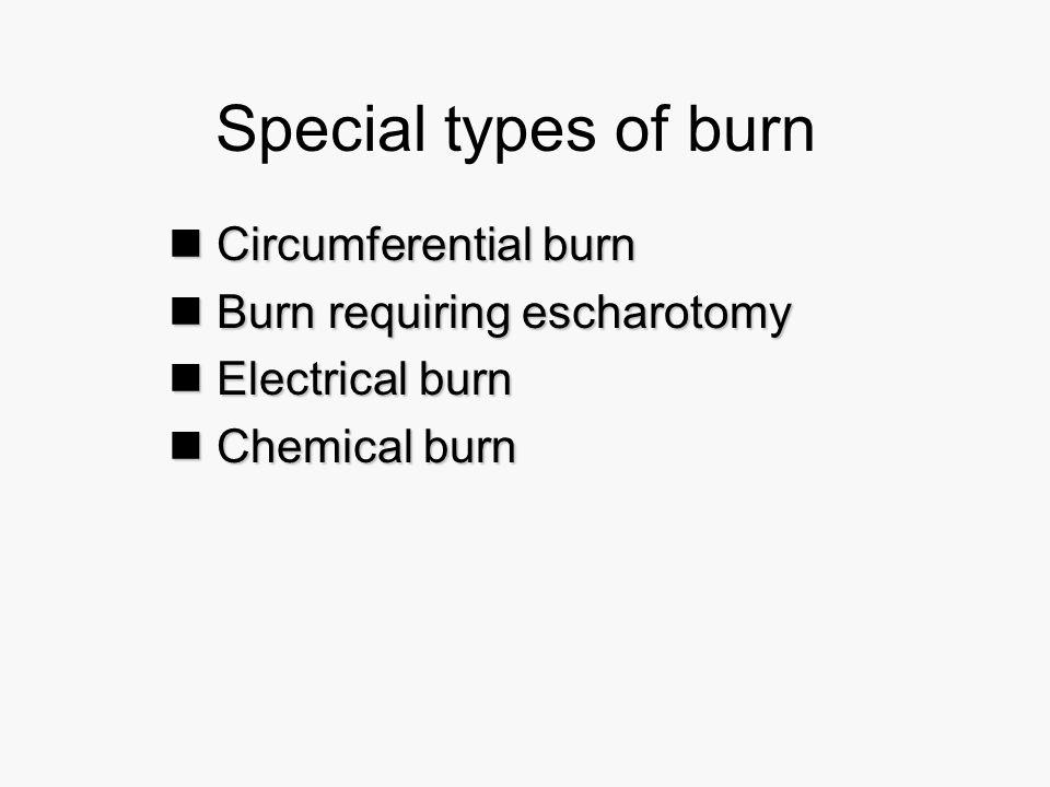 Special types of burn Circumferential burn Circumferential burn Burn requiring escharotomy Burn requiring escharotomy Electrical burn Electrical burn