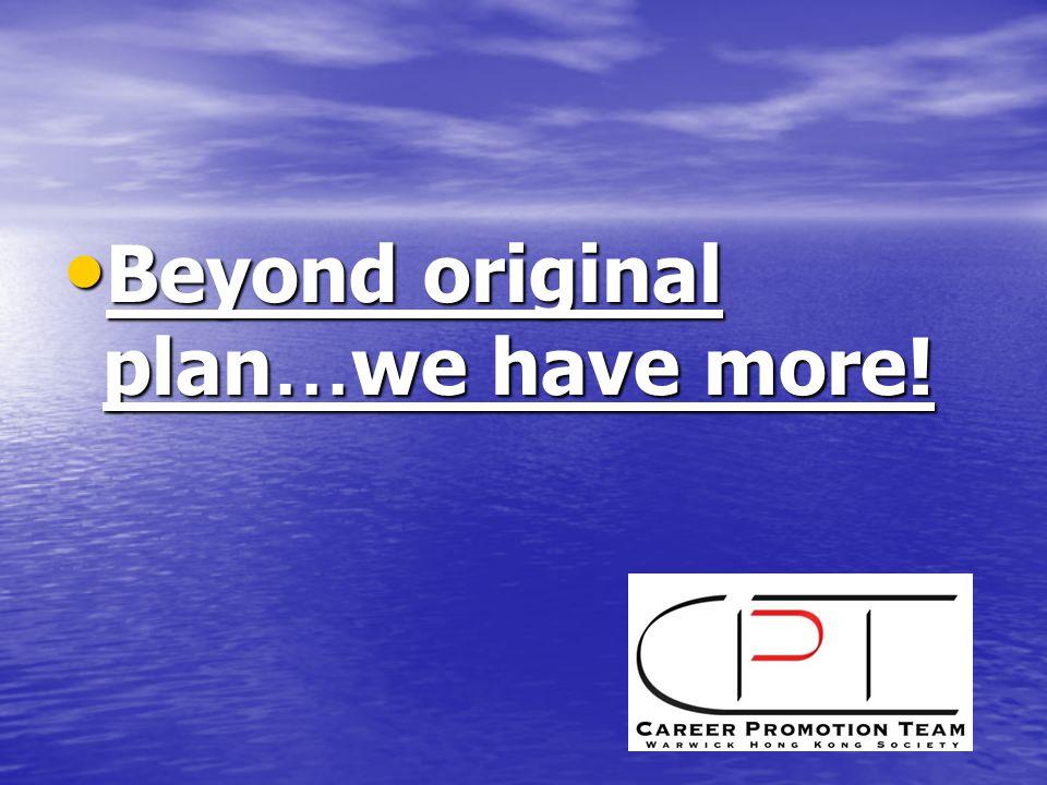 Beyond original plan … we have more! Beyond original plan … we have more!