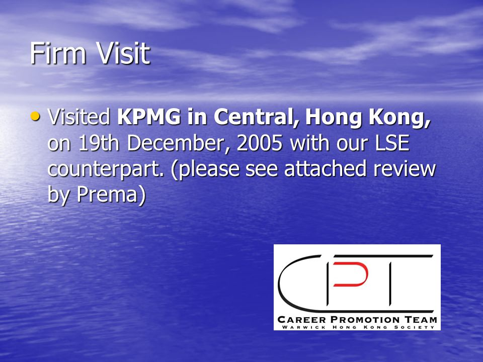 Firm Visit Visited KPMG in Central, Hong Kong, on 19th December, 2005 with our LSE counterpart. (please see attached review by Prema) Visited KPMG in