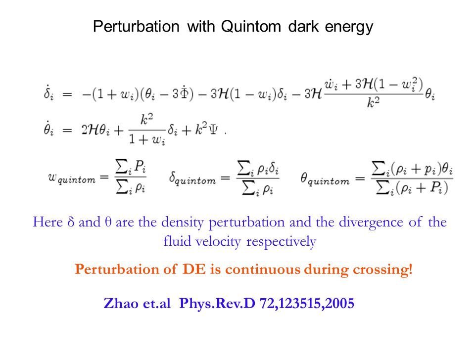 Perturbation of DE is continuous during crossing! Here δ and θ are the density perturbation and the divergence of the fluid velocity respectively Zhao