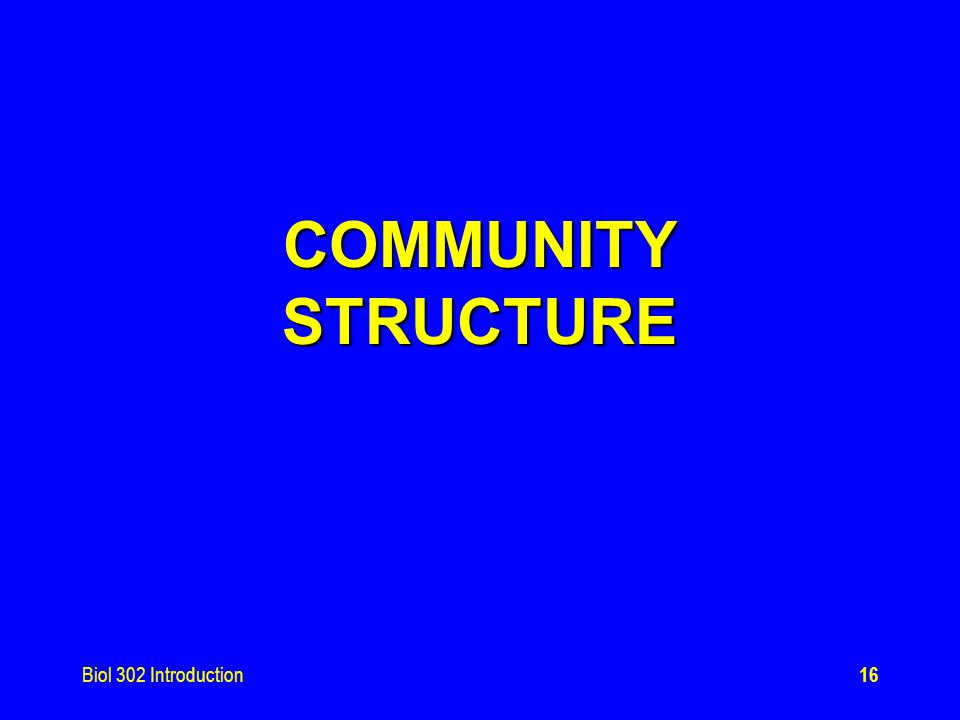 Biol 302 Introduction16 COMMUNITY STRUCTURE