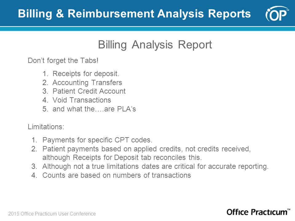 2015 Office Practicum User Conference Billing & Reimbursement Analysis Reports Billing Analysis Report Don't forget the Tabs! 1. Receipts for deposit.