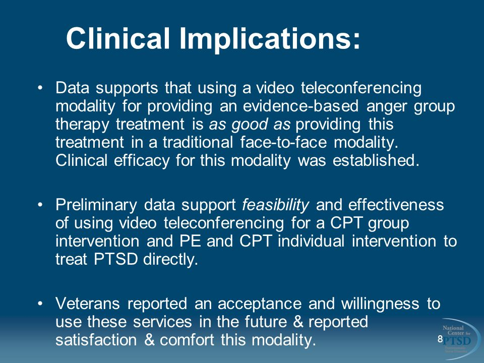 8 Clinical Implications: Data supports that using a video teleconferencing modality for providing an evidence-based anger group therapy treatment is as good as providing this treatment in a traditional face-to-face modality.