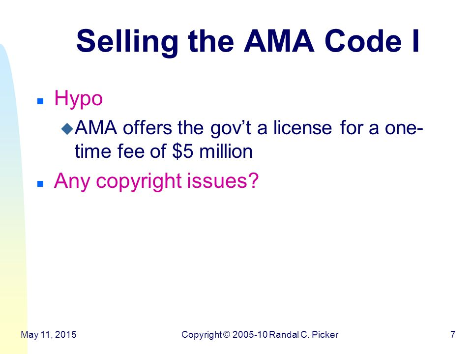 Selling the AMA Code I n Hypo u AMA offers the gov't a license for a one- time fee of $5 million n Any copyright issues.