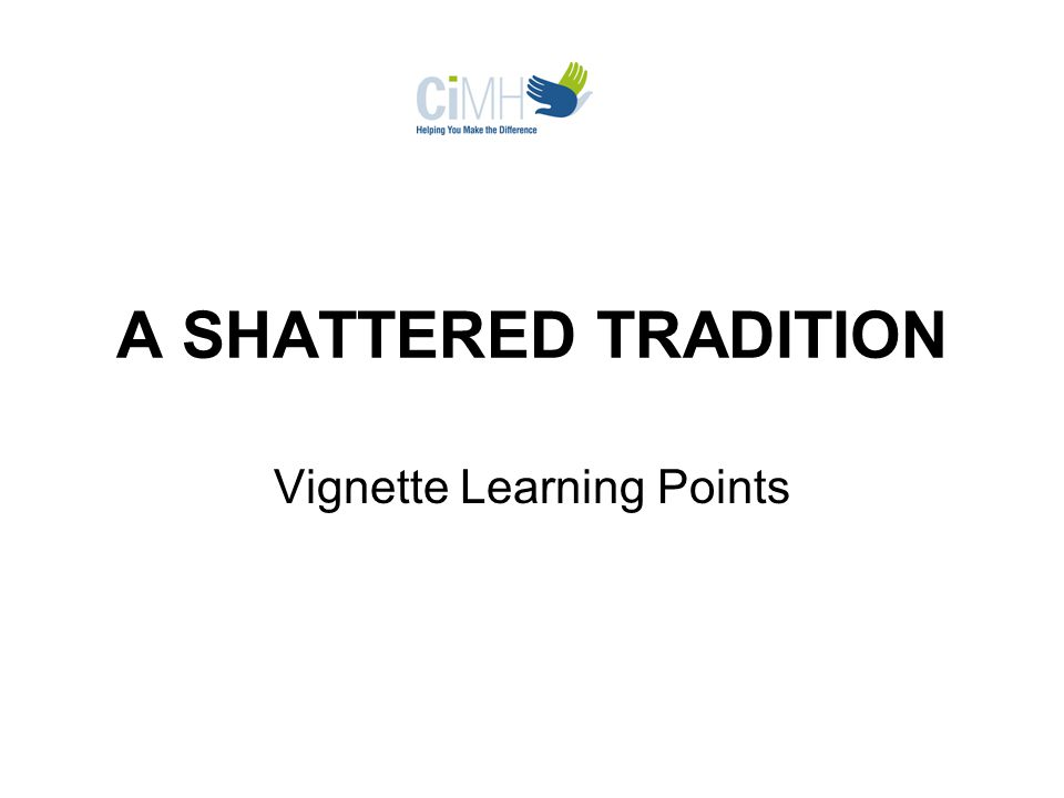 A SHATTERED TRADITION Vignette Learning Points