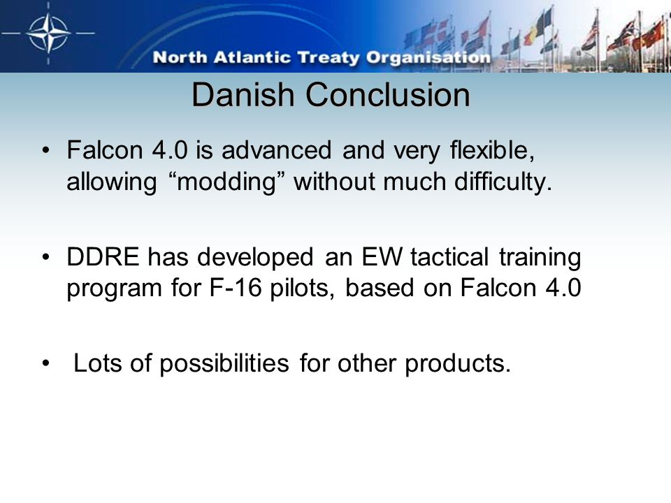 "Danish Conclusion Falcon 4.0 is advanced and very flexible, allowing ""modding"" without much difficulty. DDRE has developed an EW tactical training pro"