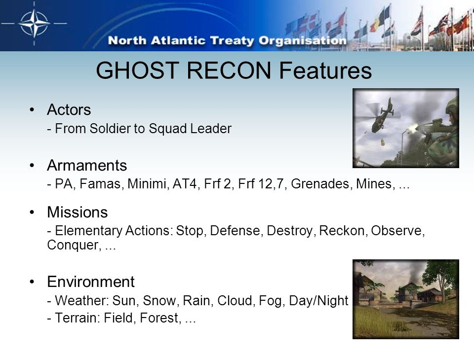 GHOST RECON Features Actors - From Soldier to Squad Leader Armaments - PA, Famas, Minimi, AT4, Frf 2, Frf 12,7, Grenades, Mines,... Missions - Element