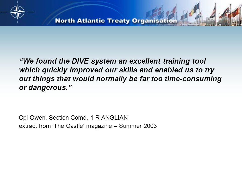 """We found the DIVE system an excellent training tool which quickly improved our skills and enabled us to try out things that would normally be far too"