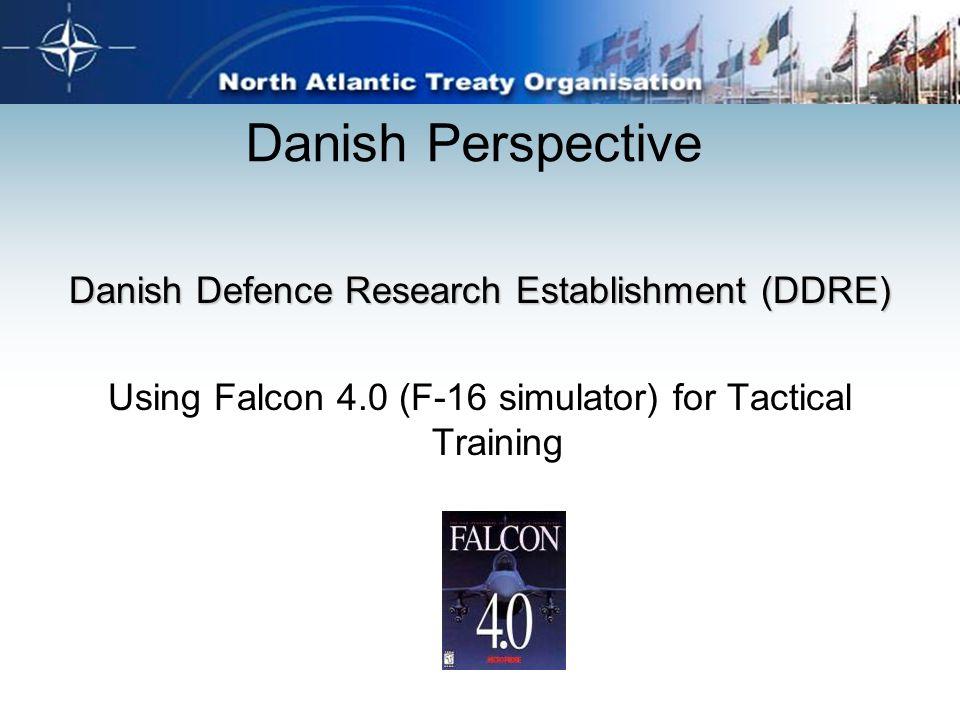 Danish Perspective Danish Defence Research Establishment (DDRE) Using Falcon 4.0 (F-16 simulator) for Tactical Training