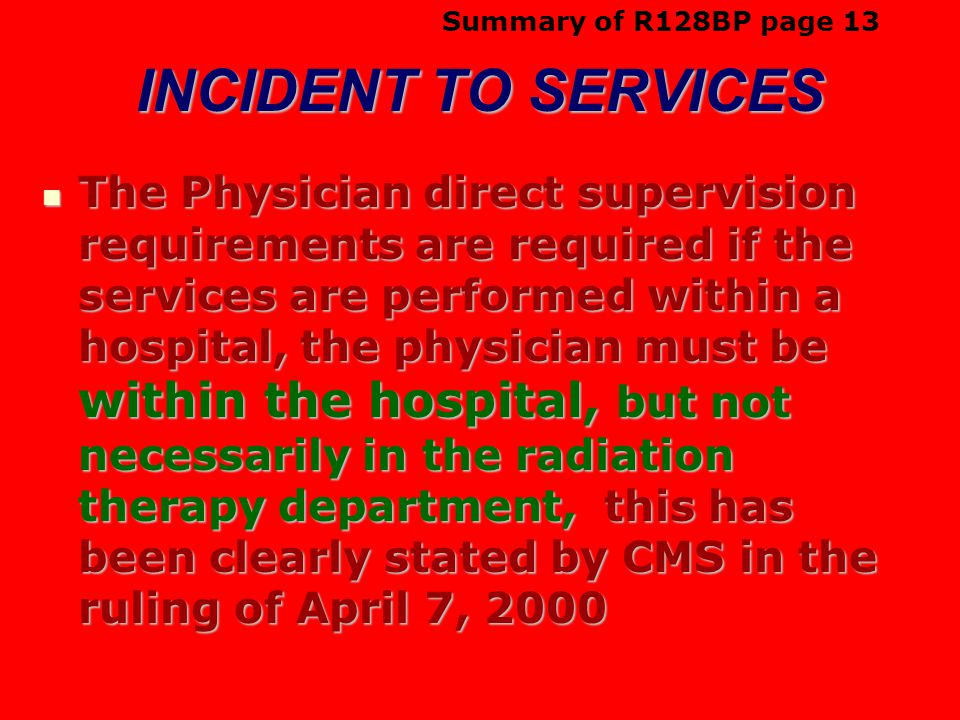 INCIDENT TO SERVICES The Physician direct supervision requirements are required if the services are performed within a hospital, the physician must be