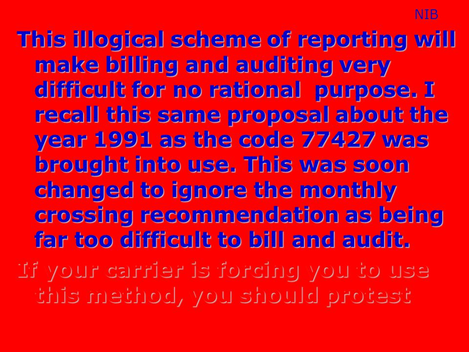 This illogical scheme of reporting will make billing and auditing very difficult for no rational purpose. I recall this same proposal about the year 1