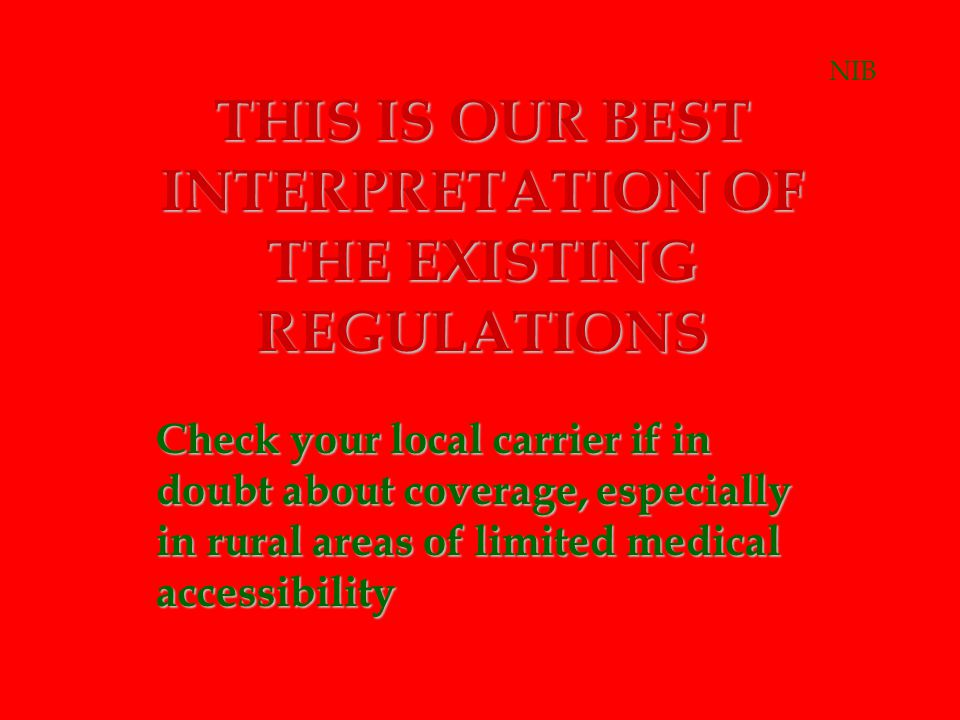 THIS IS OUR BEST INTERPRETATION OF THE EXISTING REGULATIONS Check your local carrier if in doubt about coverage, especially in rural areas of limited
