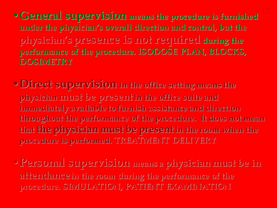 General supervision means the procedure is furnished under the physician's overall direction and control, but the physician's presence is not required