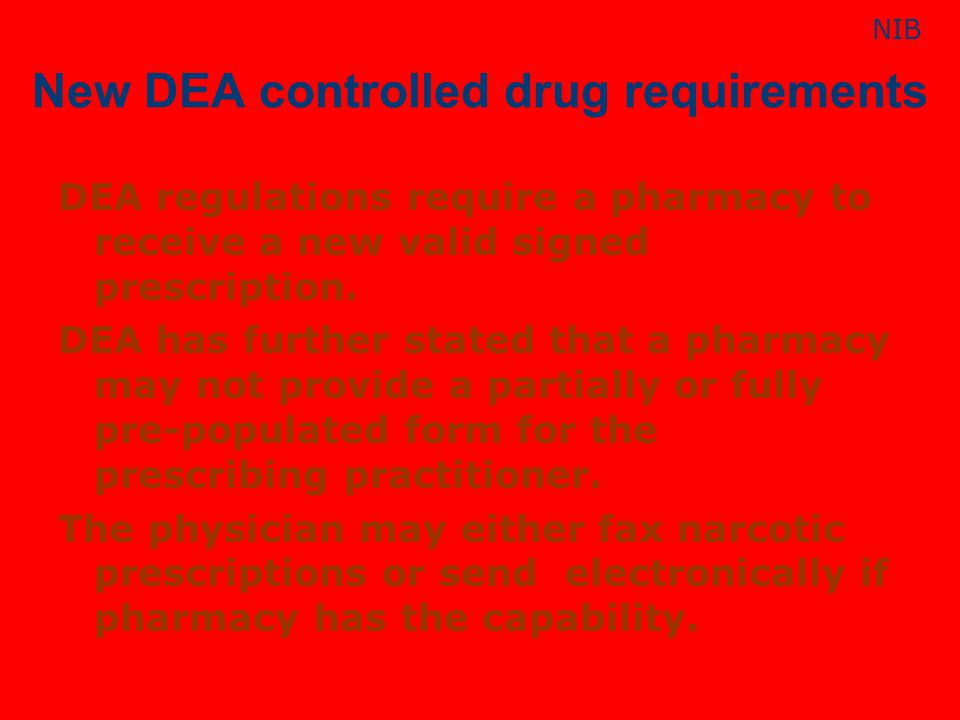 New DEA controlled drug requirements DEA regulations require a pharmacy to receive a new valid signed prescription. DEA has further stated that a phar