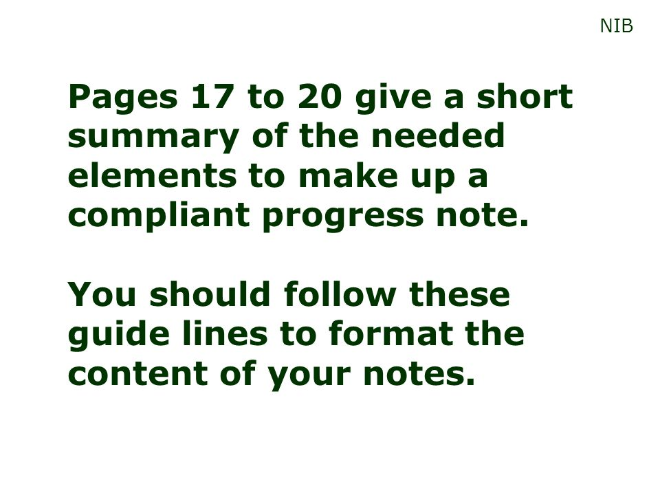 Pages 17 to 20 give a short summary of the needed elements to make up a compliant progress note. You should follow these guide lines to format the con