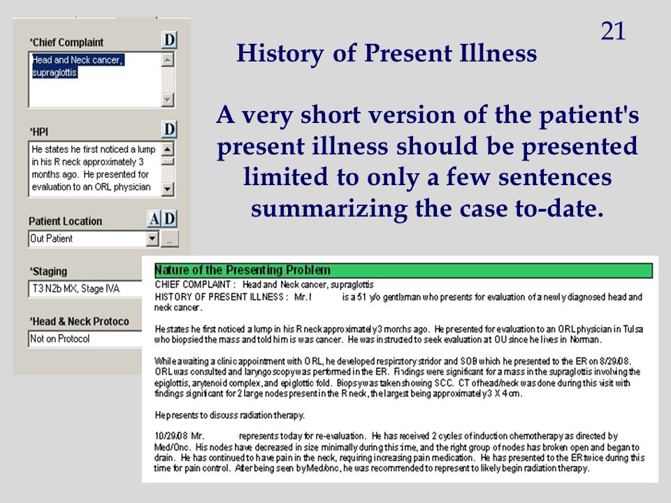 History of Present Illness A very short version of the patient's present illness should be presented limited to only a few sentences summarizing the c