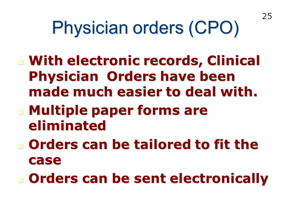 Physician orders (CPO) With electronic records, Clinical Physician Orders have been made much easier to deal with. With electronic records, Clinical P