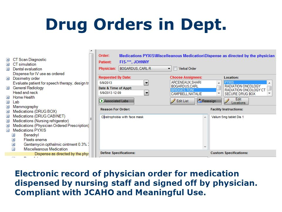 Drug Orders in Dept. Electronic record of physician order for medication dispensed by nursing staff and signed off by physician. Compliant with JCAHO