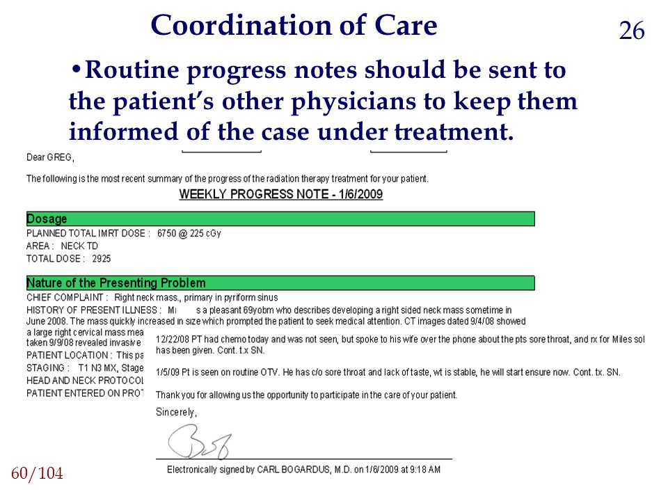 Coordination of Care Routine progress notes should be sent to the patient's other physicians to keep them informed of the case under treatment. 60/104