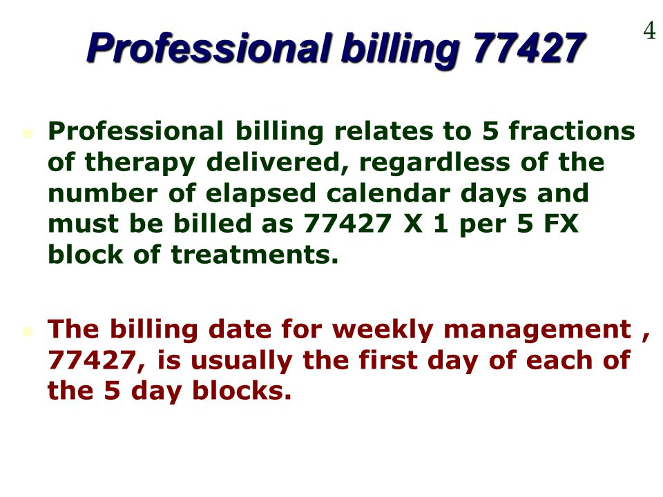 Professional billing 77427 Professional billing relates to 5 fractions of therapy delivered, regardless of the number of elapsed calendar days and mus